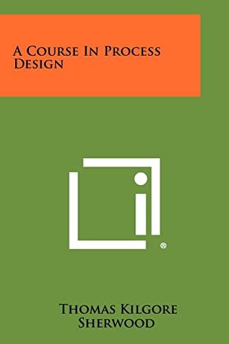 9781258431204: A Course In Process Design