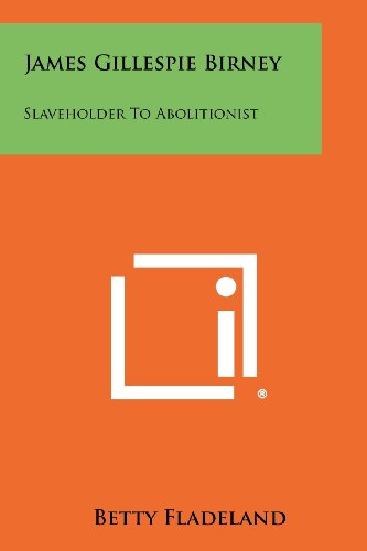 9781258431839: James Gillespie Birney: Slaveholder to Abolitionist