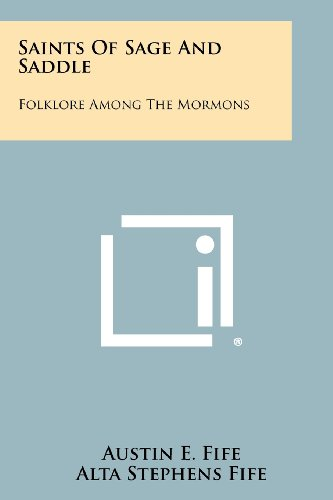 Saints of Sage and Saddle: Folklore Among the Mormons: Austin E. Fife; Alta Stephens Fife