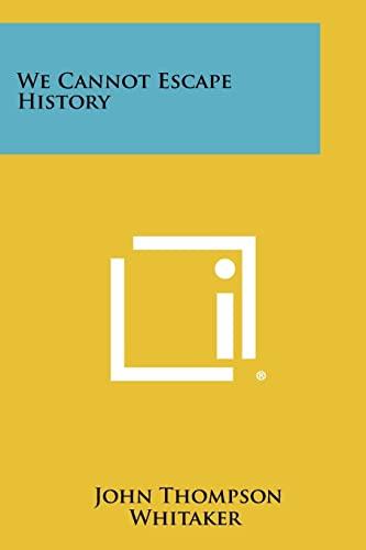 We Cannot Escape History: Whitaker, John Thompson