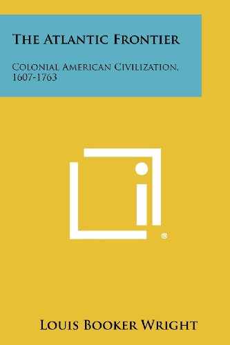 9781258432249: The Atlantic Frontier: Colonial American Civilization, 1607-1763