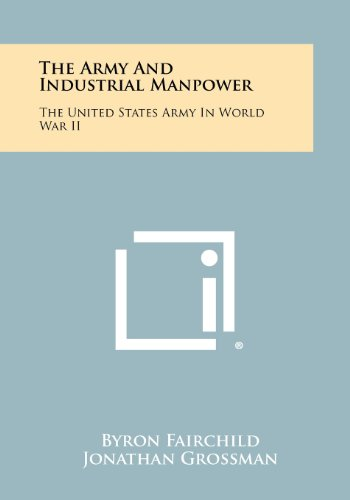 9781258433413: The Army and Industrial Manpower: The United States Army in World War II