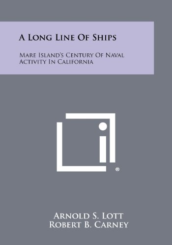 A Long Line of Ships: Mare Island's Century of Naval Activity in California (1258433427) by Lott, Arnold S.