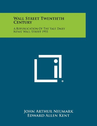 9781258433796: Wall Street Twentieth Century: A Republication of the Yale Daily News' Wall Street 1955