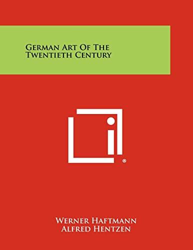 German Art Of The Twentieth Century (1258433850) by Werner Haftmann; Alfred Hentzen; William S. Lieberman