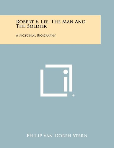 9781258433864: Robert E. Lee, The Man And The Soldier: A Pictorial Biography