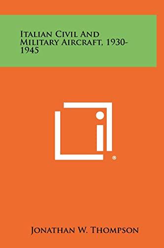 Italian Civil and Military Aircraft, 1930-1945 (Hardback: Thompson, Jonathan W.