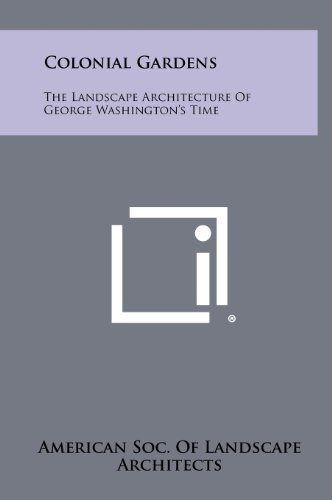 Colonial Gardens: The Landscape Architecture Of George Washington's Time: Literary Licensing, ...