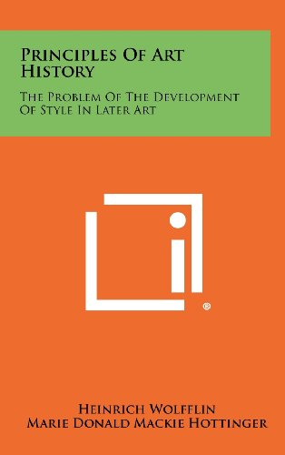 9781258435240: Principles Of Art History: The Problem Of The Development Of Style In Later Art