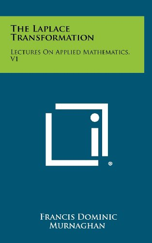 The Laplace Transformation: Lectures on Applied Mathematics,: Murnaghan, Francis Dominic