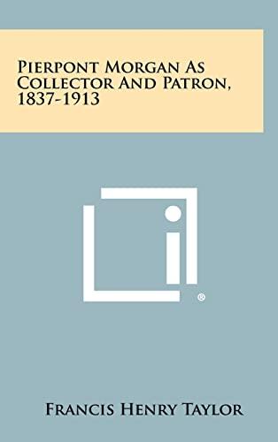 9781258435653: Pierpont Morgan As Collector And Patron, 1837-1913