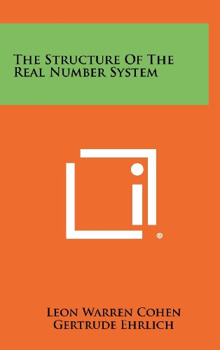 The Structure Of The Real Number System: Leon Warren Cohen