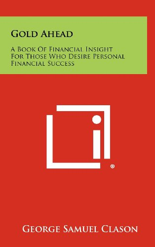 9781258436933: Gold Ahead: A Book of Financial Insight for Those Who Desire Personal Financial Success