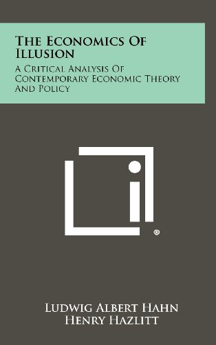 9781258437299: The Economics Of Illusion: A Critical Analysis Of Contemporary Economic Theory And Policy
