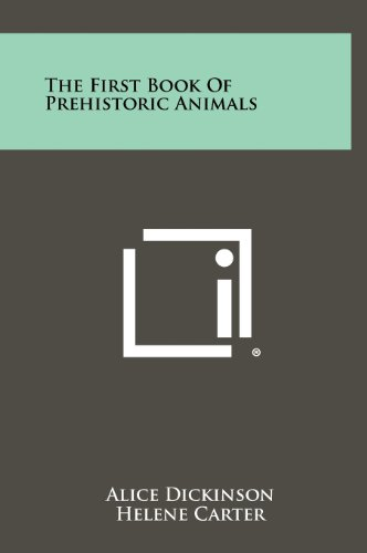 The First Book of Prehistoric Animals (Hardback): Alice Dickinson