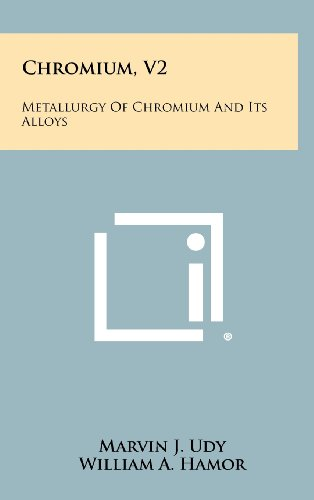 9781258437893: Chromium, V2: Metallurgy Of Chromium And Its Alloys