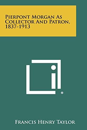 9781258439033: Pierpont Morgan as Collector and Patron, 1837-1913