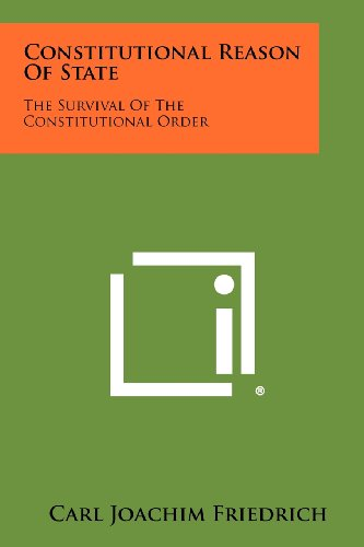 9781258439743: Constitutional Reason of State: The Survival of the Constitutional Order