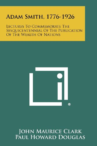 Adam Smith, 1776-1926: Lectures To Commemorate The Sesquicentennial Of The Publication Of The ...
