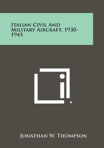 Italian Civil and Military Aircraft, 1930-1945 (Paperback: Thompson, Jonathan W.