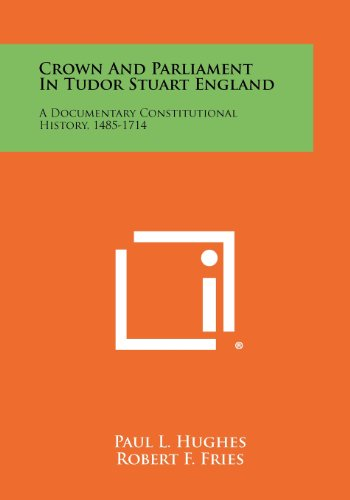 9781258442989: Crown And Parliament In Tudor Stuart England: A Documentary Constitutional History, 1485-1714