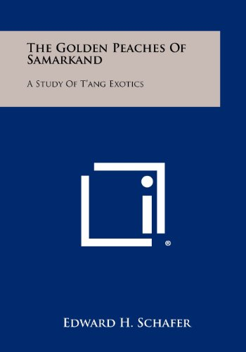 9781258442996: The Golden Peaches of Samarkand: A Study of T'Ang Exotics