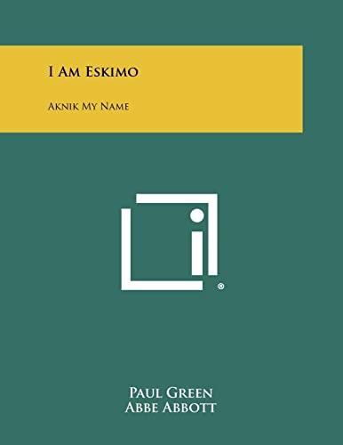 I Am Eskimo: Aknik My Name (Paperback): Paul Green, Abbe