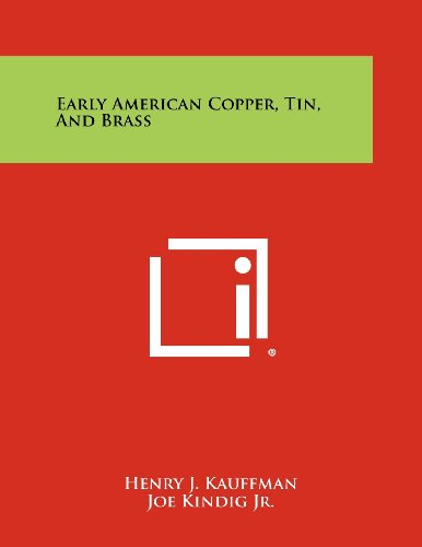 Early American Copper, Tin, And Brass: Henry J. Kauffman,