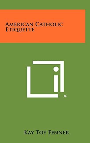 American Catholic Etiquette (Hardback): Kay Toy Fenner