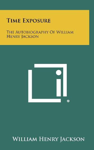 9781258446017: Time Exposure: The Autobiography Of William Henry Jackson