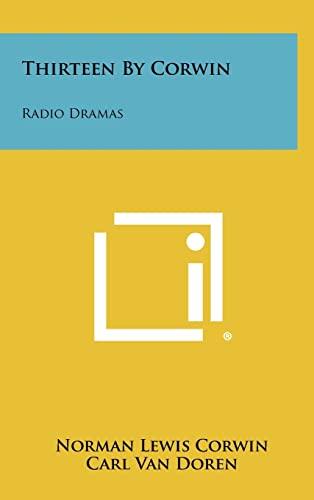 Thirteen by Corwin: Radio Dramas (Hardback): Norman Lewis Corwin