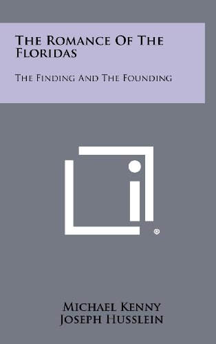 9781258446673: The Romance of the Floridas: The Finding and the Founding