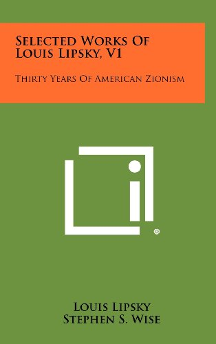 9781258446697: Selected Works of Louis Lipsky, V1: Thirty Years of American Zionism