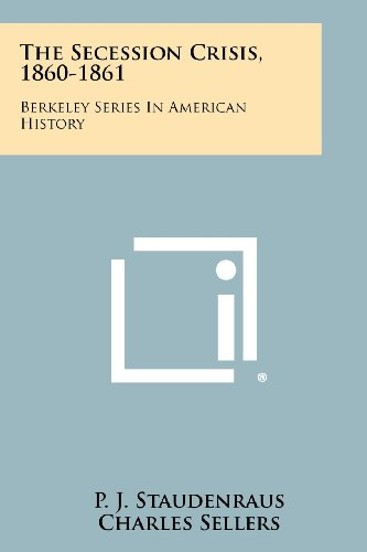 The Secession Crisis, 1860-1861: Berkeley Series In: Literary Licensing, LLC