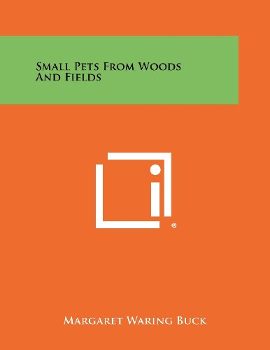 Small Pets from Woods and Fields: Buck, Margaret Waring