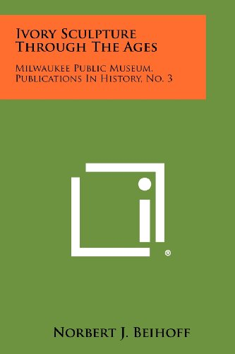 9781258448486: Ivory Sculpture Through The Ages: Milwaukee Public Museum, Publications In History, No. 3