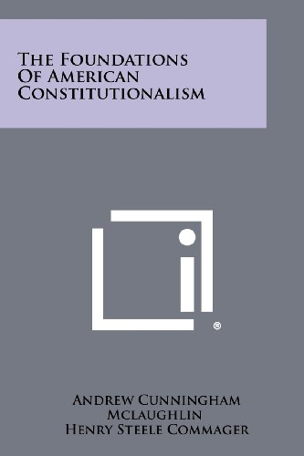 The Foundations of American Constitutionalism: McLaughlin, Andrew Cunningham
