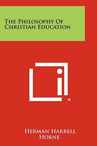 The Philosophy Of Christian Education: Horne, Herman Harrell