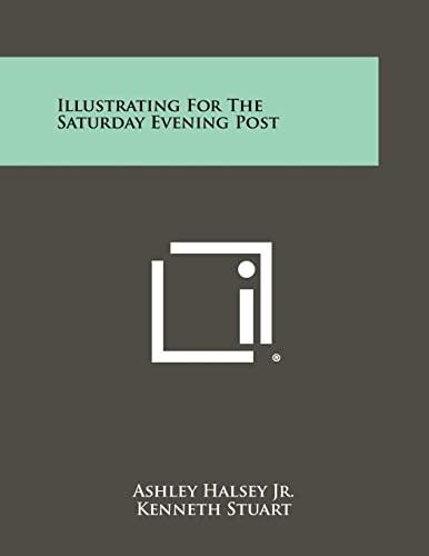 Illustrating for the Saturday Evening Post (Paperback: Halsey Jr, Ashley