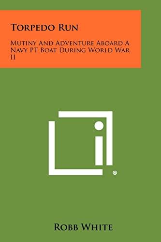 9781258449469: Torpedo Run: Mutiny And Adventure Aboard A Navy PT Boat During World War II