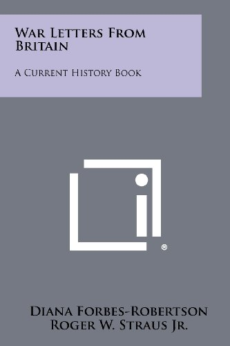 War Letters from Britain: A Current History: Literary Licensing, LLC