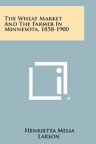 9781258450564: The Wheat Market and the Farmer in Minnesota, 1858-1900