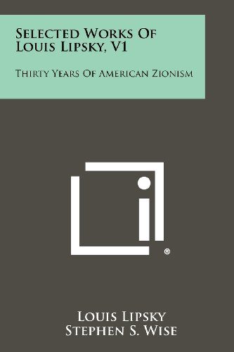 9781258451257: Selected Works Of Louis Lipsky, V1: Thirty Years Of American Zionism