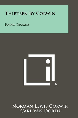 Thirteen by Corwin: Radio Dramas (Paperback): Norman Lewis Corwin