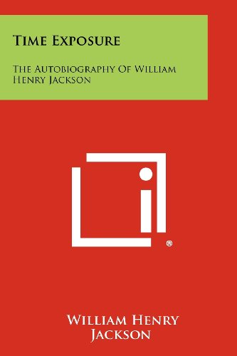 9781258451677: Time Exposure: The Autobiography Of William Henry Jackson