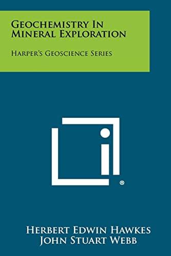 Geochemistry In Mineral Exploration: Harper's Geoscience Series: Webb, John Stuart
