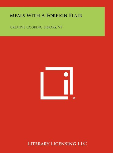 Meals with a Foreign Flair: Creative Cooking: Literary Licensing LLC