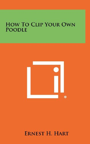 9781258455644: How to Clip Your Own Poodle