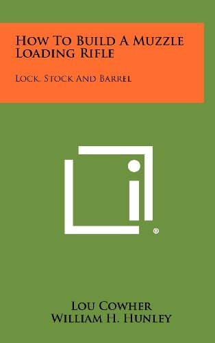 9781258456580: How To Build A Muzzle Loading Rifle: Lock, Stock And Barrel