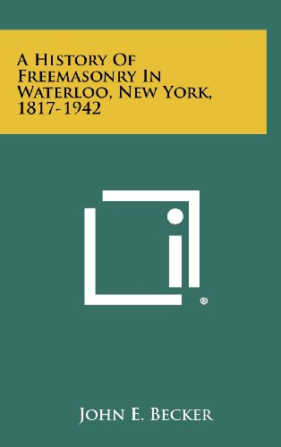 9781258457020: A History Of Freemasonry In Waterloo, New York, 1817-1942